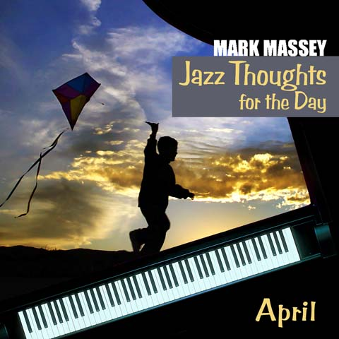 Mark Massey: Jazz Thoughts for the Day - April
